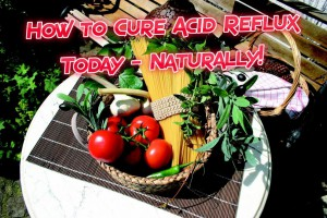 How to Cure Acid Reflux today - Naturally!